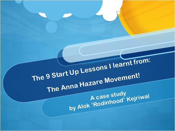 The 9 Start Up Lessons I learnt from: The Anna Hazare Movement! A case study  by Alok 'Rodinhood' Kejriwal
