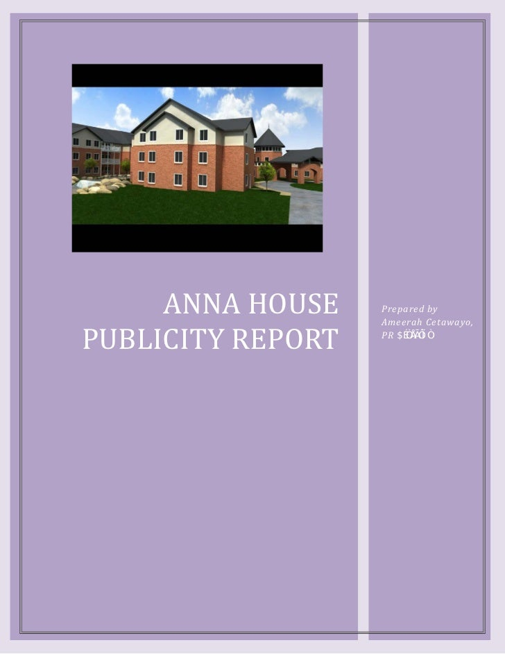 ANNA HOUSEPUBLICITY REPORT                   Prepared by                   Ameerah Cetawayo,                   PR