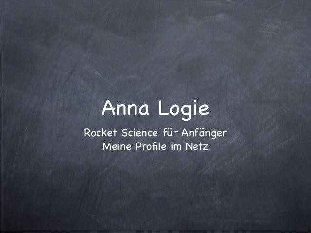 Anna Logie Rocket Science für Anfänger Meine Profile im Netz