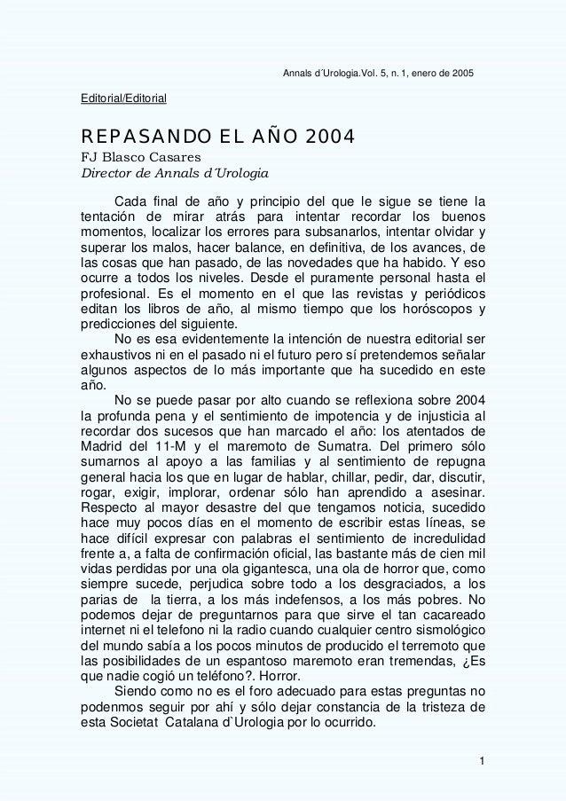 1 Annals d´Urologia.Vol. 5, n. 1, enero de 2005 Editorial/Editorial REPASANDO EL AÑO 2004 FJ Blasco Casares Director de An...