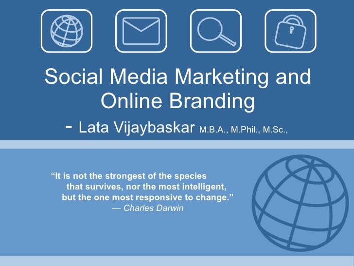 "Social Media Marketing and Online Branding -  Lata Vijaybaskar  M.B.A., M.Phil., M.Sc.,  "" It is not the strongest of the ..."