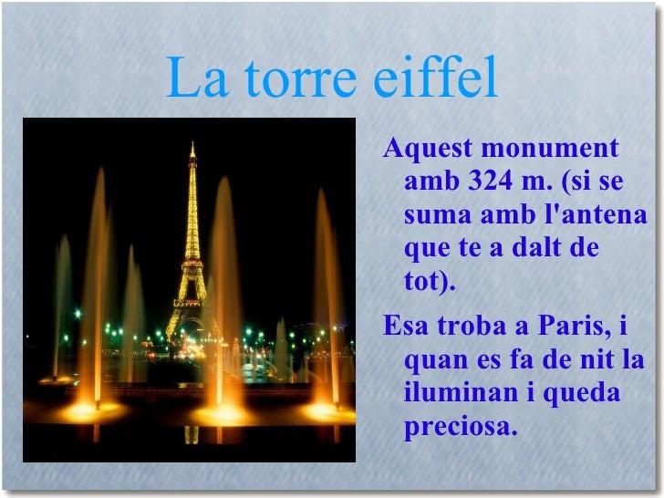 La torre eiffel <ul><li>Aquest monument amb 324 m. (si se suma amb l'antena que te a dalt de tot).