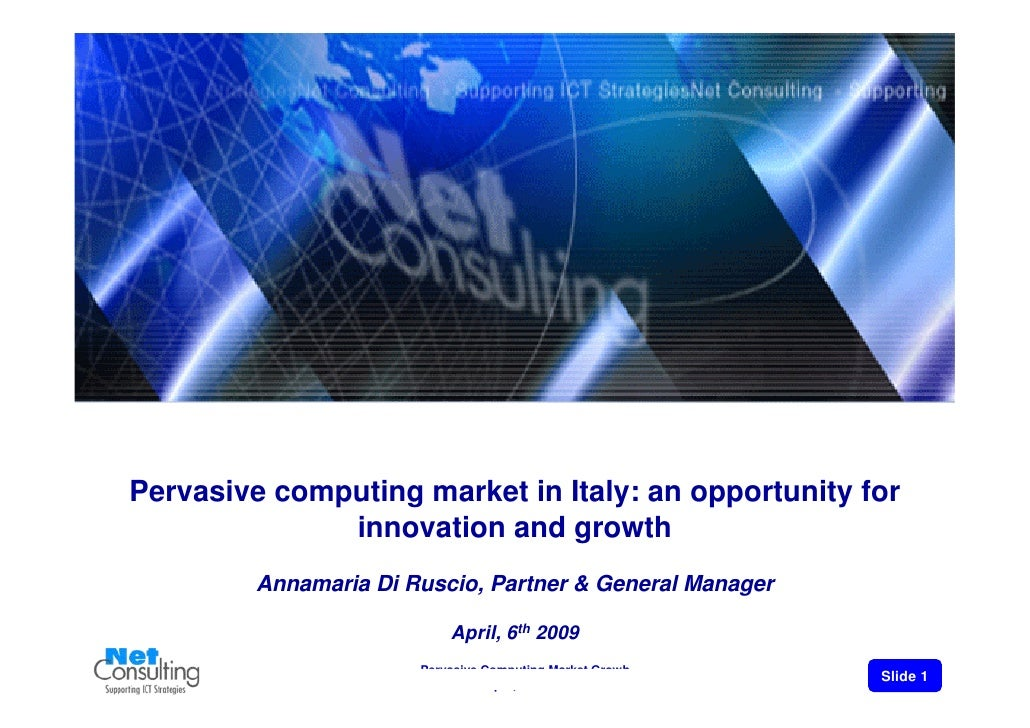 Pervasive computing market in Italy: an opportunity for               innovation and growth          Annamaria Di Ruscio, ...