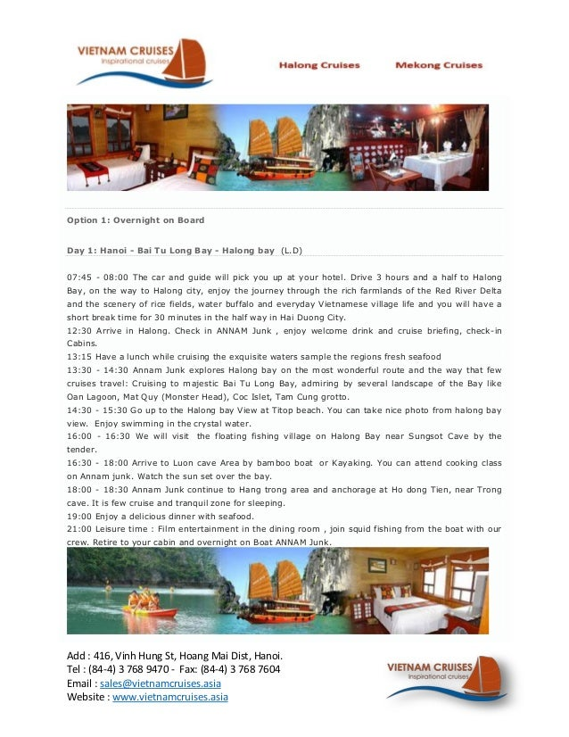 Option 1: Overnight on BoardDay 1: Hanoi - Bai Tu Long Bay - Halong bay (L.D)07:45 - 08:00 The car and guide will pick you...