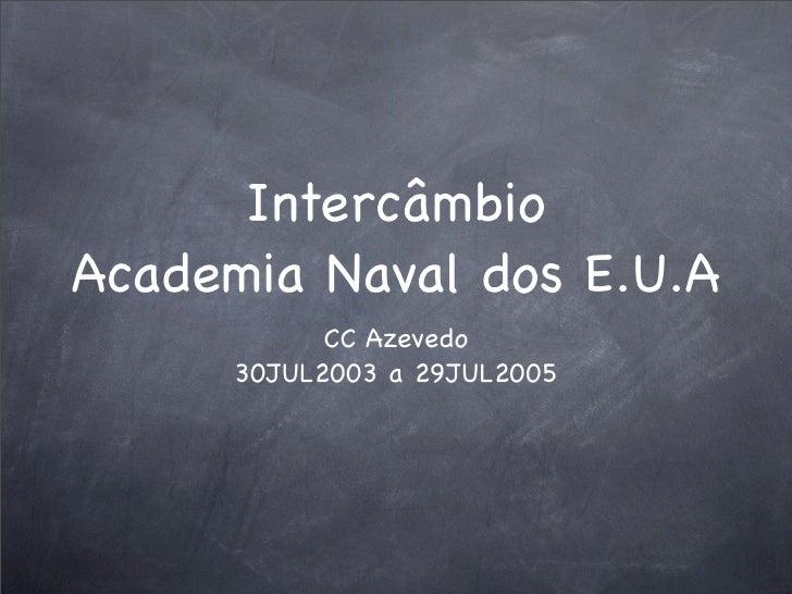 Intercâmbio Academia Naval dos E.U.A             CC Azevedo       30JUL2003 a 29JUL2005