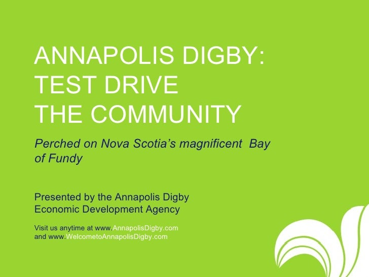 ANNAPOLIS DIGBY: TEST DRIVE  THE COMMUNITY   Perched on Nova Scotia's magnificent  Bay of Fundy Presented by the Annapolis...