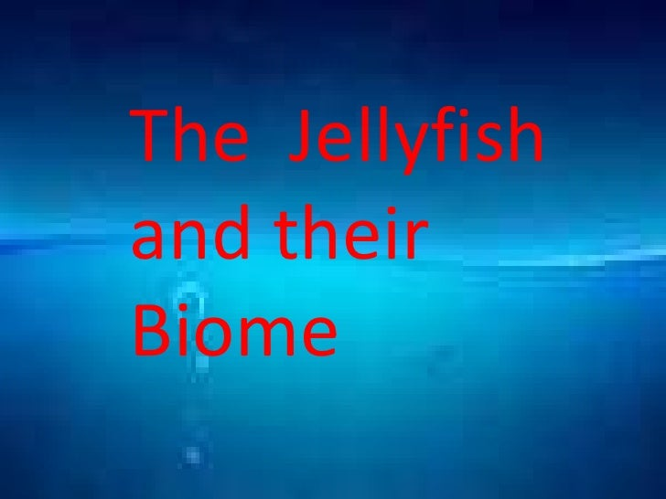 The Jellyfishand theirBiome