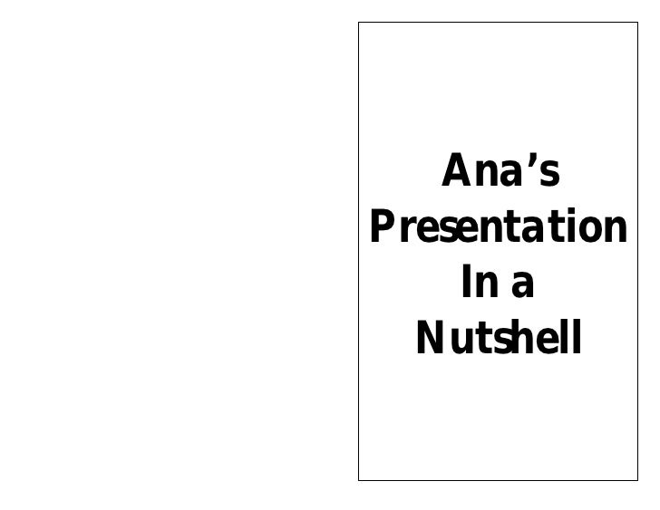 Ana's      Presentation          In a        Nutshell   16        1