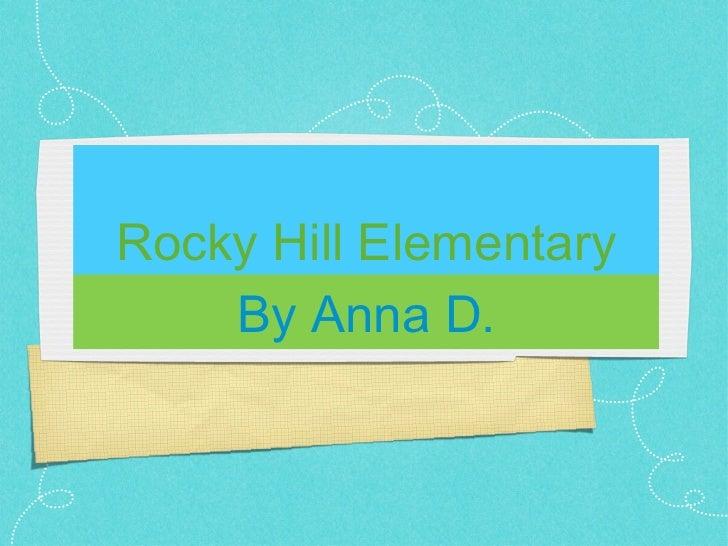 Rocky Hill Elementary <ul><li>By Anna D. </li></ul>