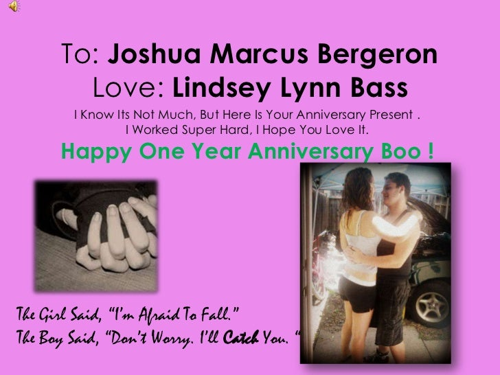 To: Joshua Marcus BergeronLove: Lindsey Lynn Bass <br />I Know Its Not Much, But Here Is Your Anniversary Present .<br /> ...