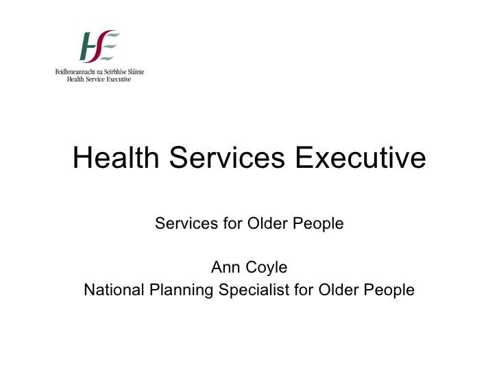 Health Services Executive Services for Older People Ann Coyle National Planning Specialist for Older People