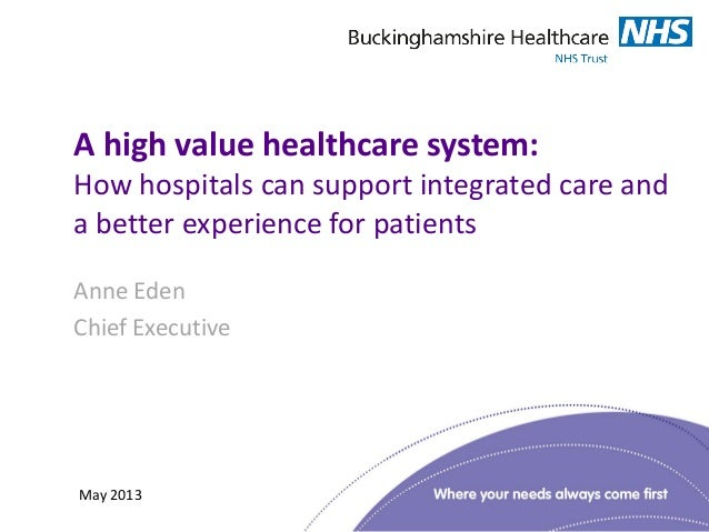 A high value healthcare system:How hospitals can support integrated care anda better experience for patientsAnne EdenChief...