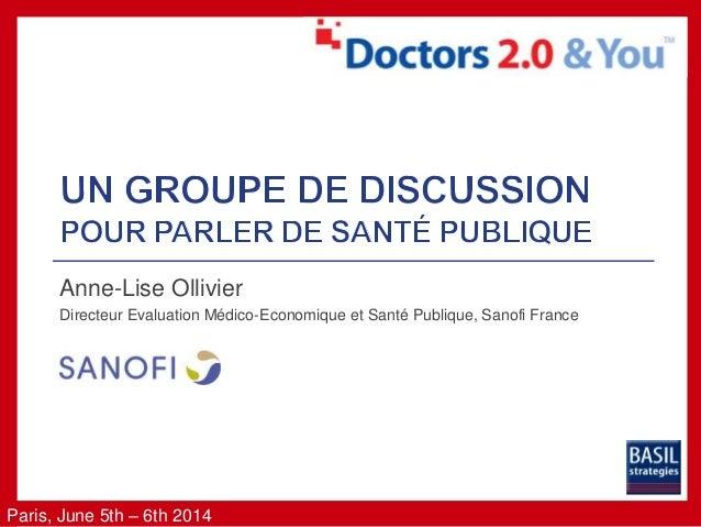 Paris, June 5th – 6th 2014 Anne-Lise Ollivier Directeur Evaluation Médico-Economique et Santé Publique, Sanofi France