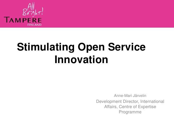 Stimulating Open Service       Innovation                       Anne-Mari Järvelin              Development Director, Inte...