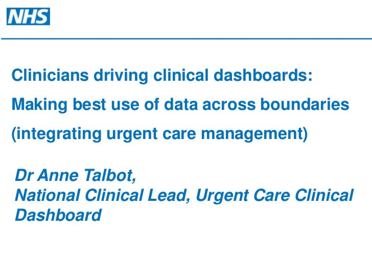 Clinicians driving clinical dashboards: <br />Making best use of data across boundaries <br />(integrating urgent care man...