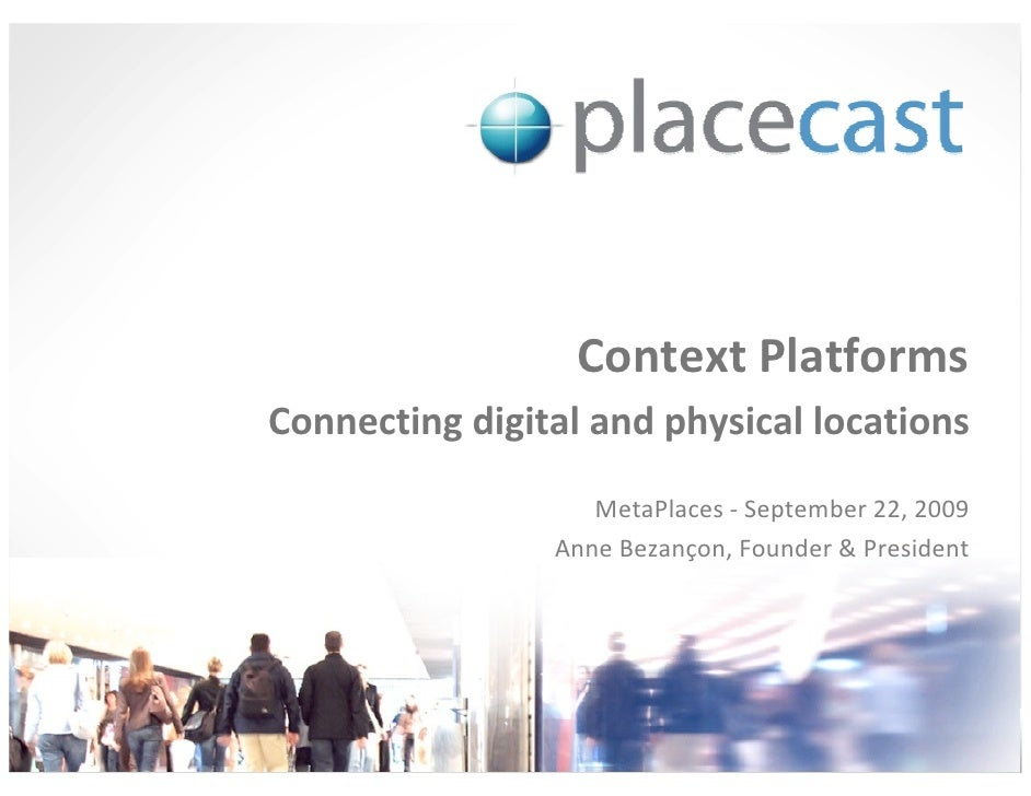 Context Platforms Connecting digital and physical locations                    MetaPlaces - September 22, 2009            ...