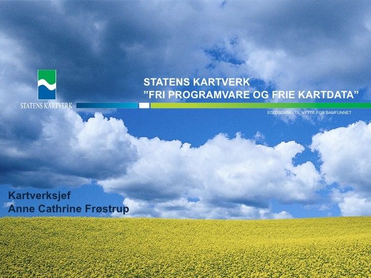 """STATENS KARTVERK                          """"FRI PROGRAMVARE OG FRIE KARTDATA""""                                              ..."""
