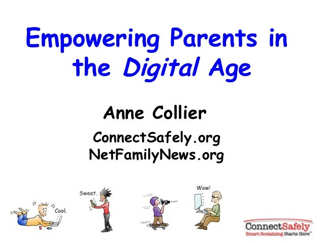 Empowering Parents in the Digital Age Anne Collier ConnectSafely.org NetFamilyNews.org