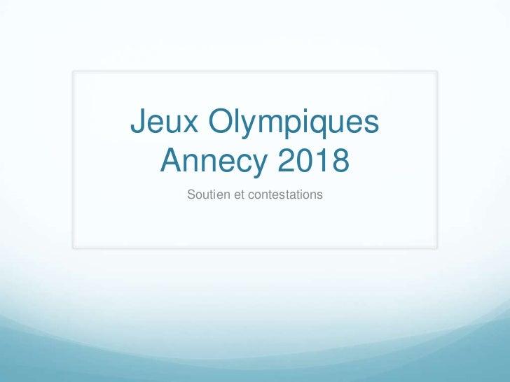 Jeux OlympiquesAnnecy 2018<br />Soutien et contestations<br />