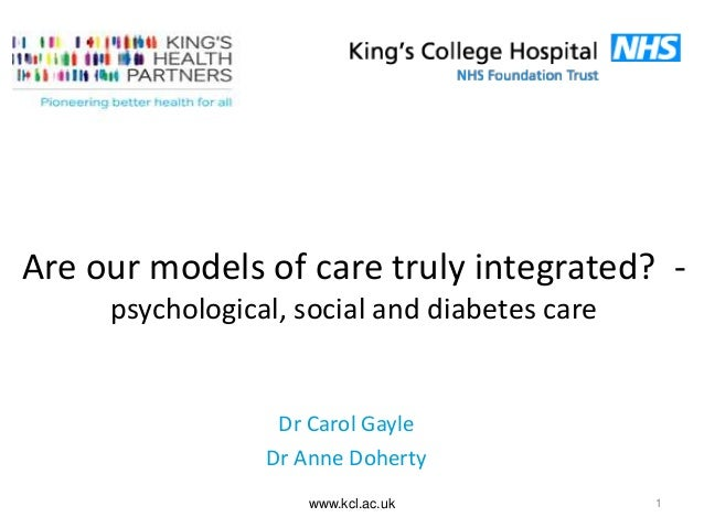 Are our models of care truly integrated? - psychological, social and diabetes care www.kcl.ac.uk 1 Dr Carol Gayle Dr Anne ...