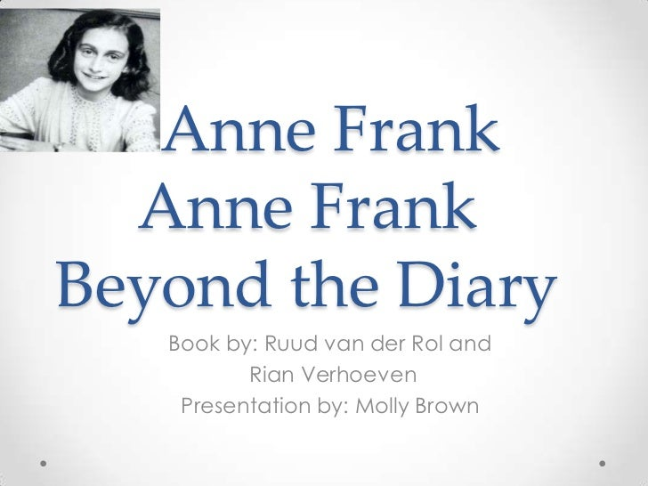 Anne FrankAnne Frank Beyond the Diary<br />Book by: Ruud van der Rol and<br /> Rian Verhoeven <br />Presentation by: Mo...