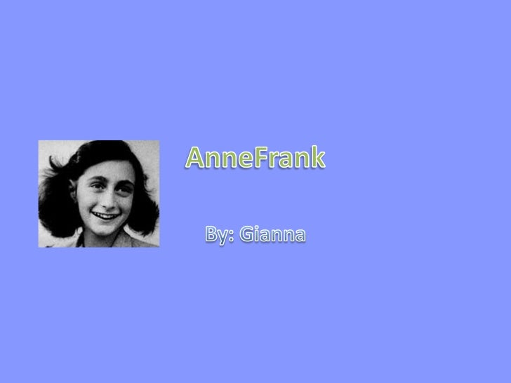 AnneFrank<br />By: Gianna<br />