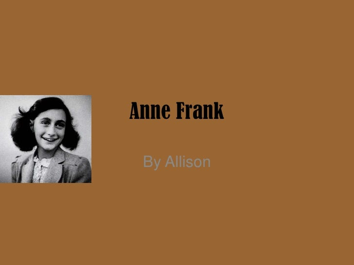 Anne Frank<br />By Allison<br />
