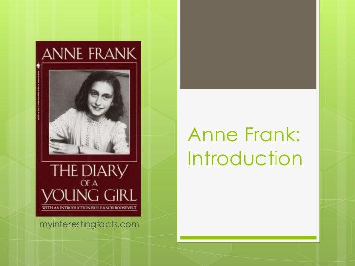 Anne Frank:                         Introductionmyinterestingfacts.com