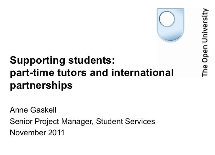 Supporting students:  part-time tutors and international partnerships Anne Gaskell  Senior Project Manager, Student Servic...