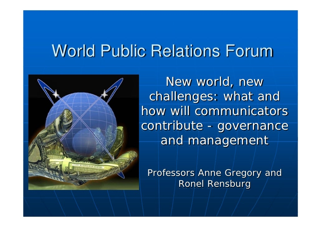 World Public Relations Forum                New world, new             challenges: what and            how will communicat...