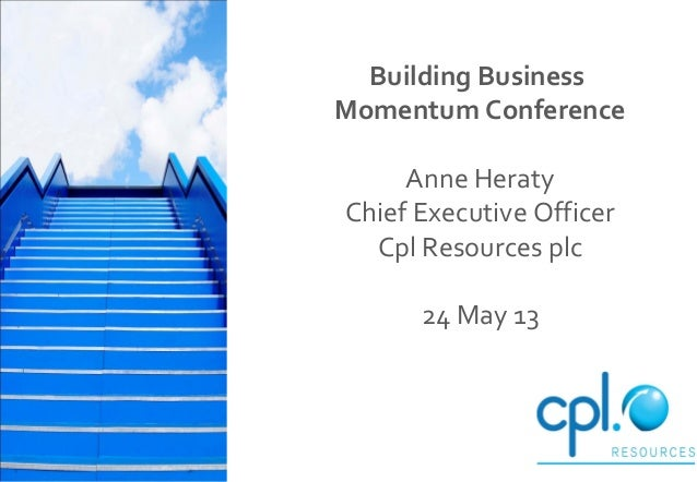 Building BusinessMomentum ConferenceAnne HeratyChief Executive OfficerCpl Resources plc24 May 13
