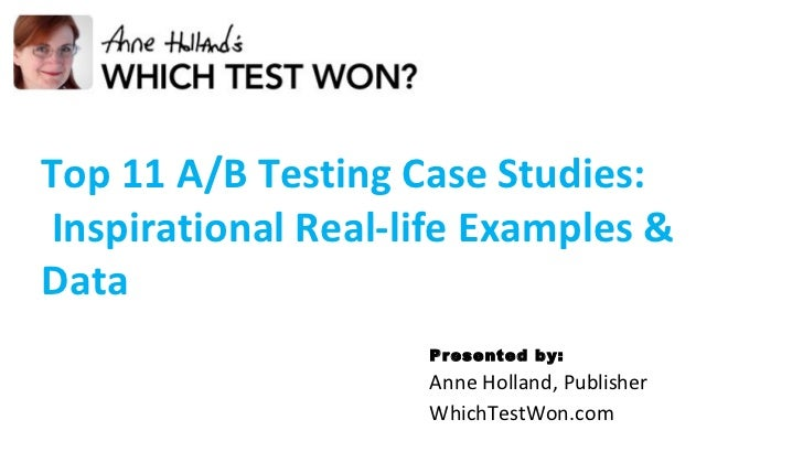 Presented by: Anne Holland, Publisher WhichTestWon.com  Top 11 A/B Testing Case Studies: Inspirational Real-life Examples ...