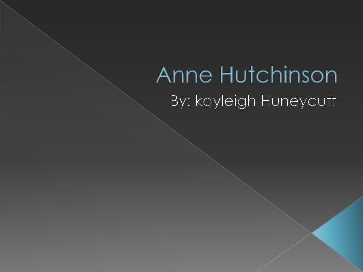 Anne Hutchinson<br />By: kayleighHuneycutt<br />