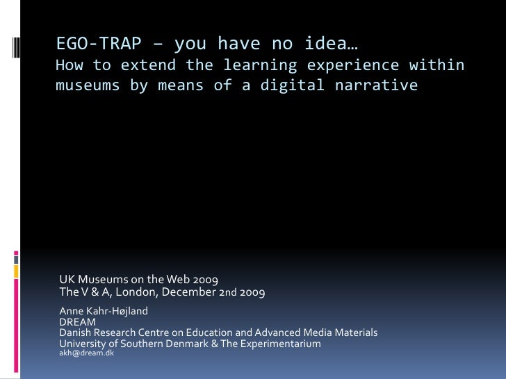EGO-TRAP – you have no idea…<br />How to extend the learning experience within museums by means of a digital narrative<br ...