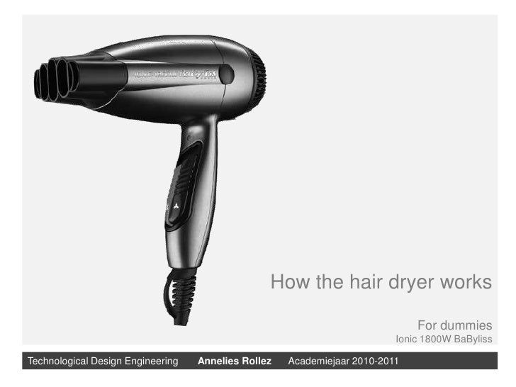 How the hair dryer works<br />For dummies<br />Ionic 1800W BaByliss<br />Technological Design Engineering       Annelies R...