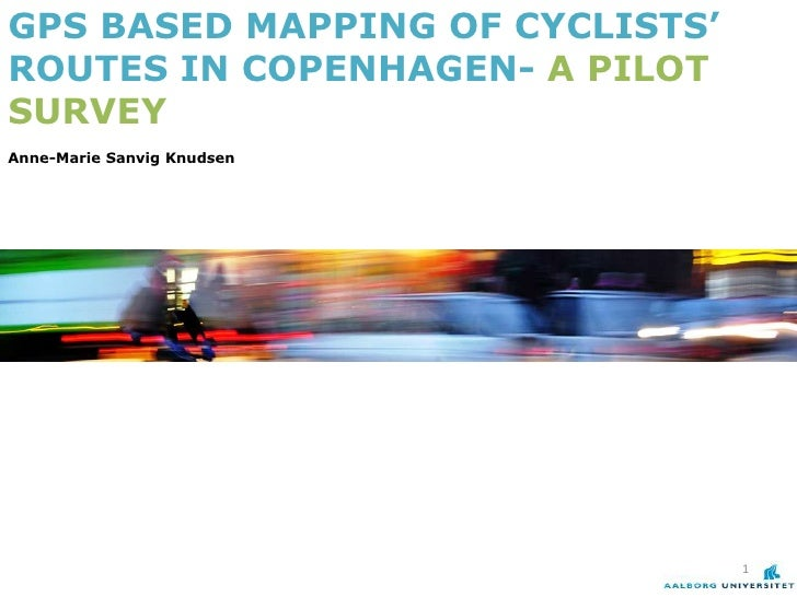 GPS BASED MAPPING OF CYCLISTS' ROUTES IN COPENHAGEN- A PILOT SURVEY <br />Anne-Marie Sanvig Knudsen<br />1<br />