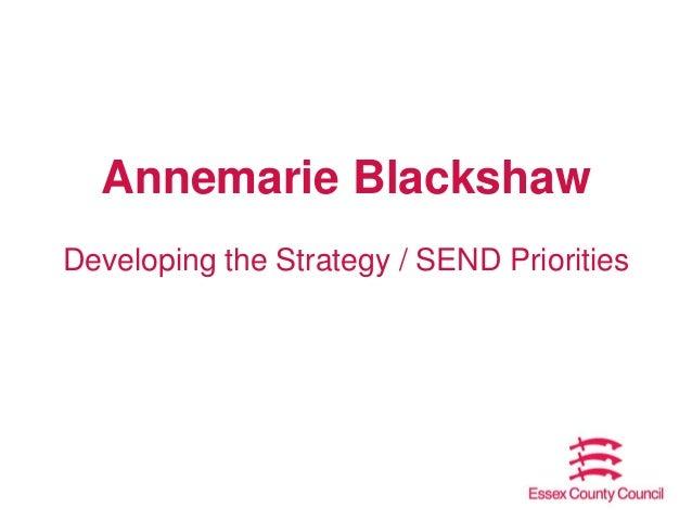 Annemarie Blackshaw Developing the Strategy / SEND Priorities