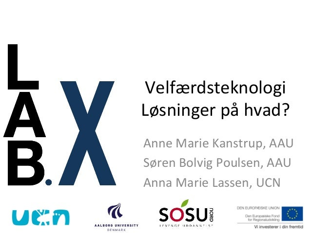 Velfærdsteknologi - Løsninger på hvad? af Anne Marie Kanstrup, Aalborg Universitet