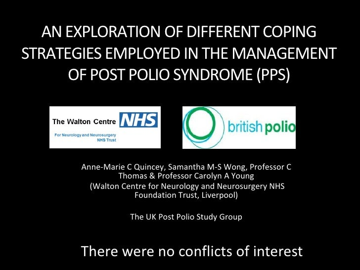 AN EXPLORATION OF DIFFERENT COPINGSTRATEGIES EMPLOYED IN THE MANAGEMENT      OF POST POLIO SYNDROME (PPS)       Anne-Marie...