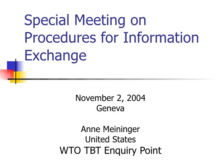 Special Meeting on Procedures for Information Exchange November 2, 2004 Geneva Anne Meininger United States WTO TBT Enquir...