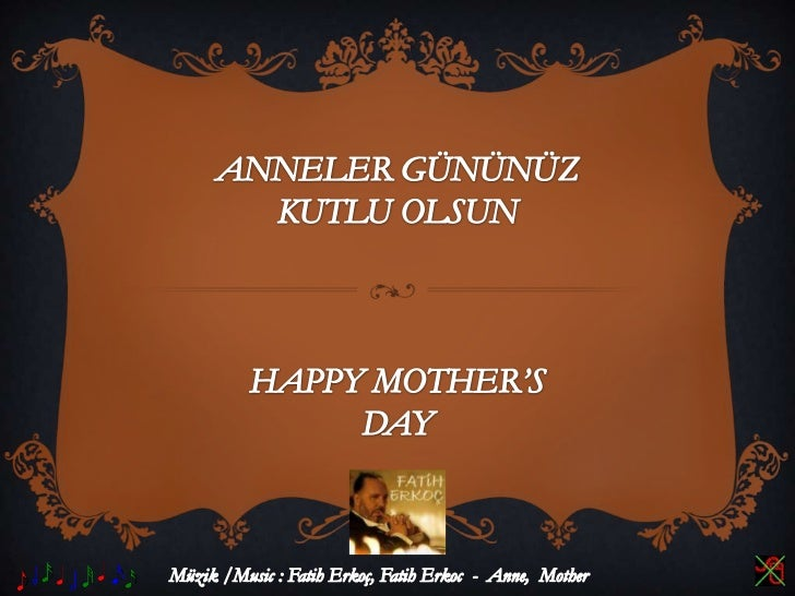 ANNELER GÜNÜNÜZKUTLU OLSUNHAPPY MOTHER'SDAY<br />Müzik /Music : Fatih Erkoç, Fatih Erkoc  -  Anne,  Mother<br />