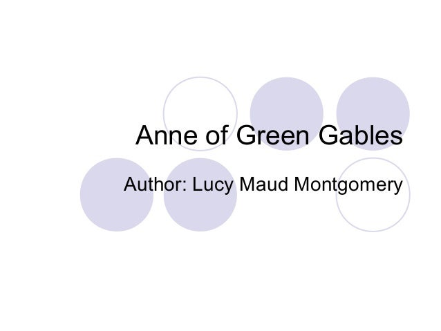 Anne of Green Gables Author: Lucy Maud Montgomery