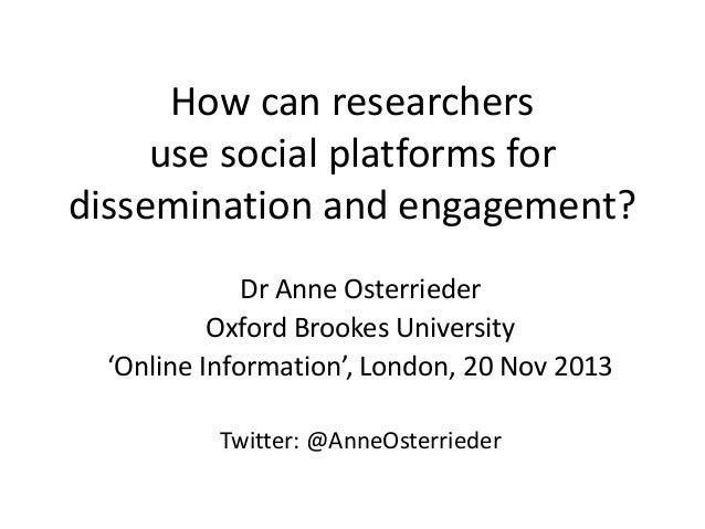 How can researchers use social platforms for dissemination and engagement? Dr Anne Osterrieder Oxford Brookes University '...
