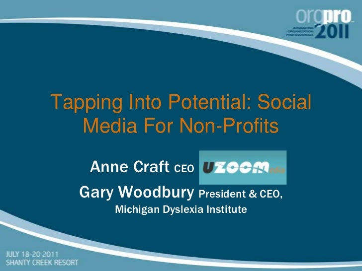 Tapping Into Potential: Social Media For Non-Profits<br />Anne Craft CEO   UZoom Media<br />Gary Woodbury President & CEO,...