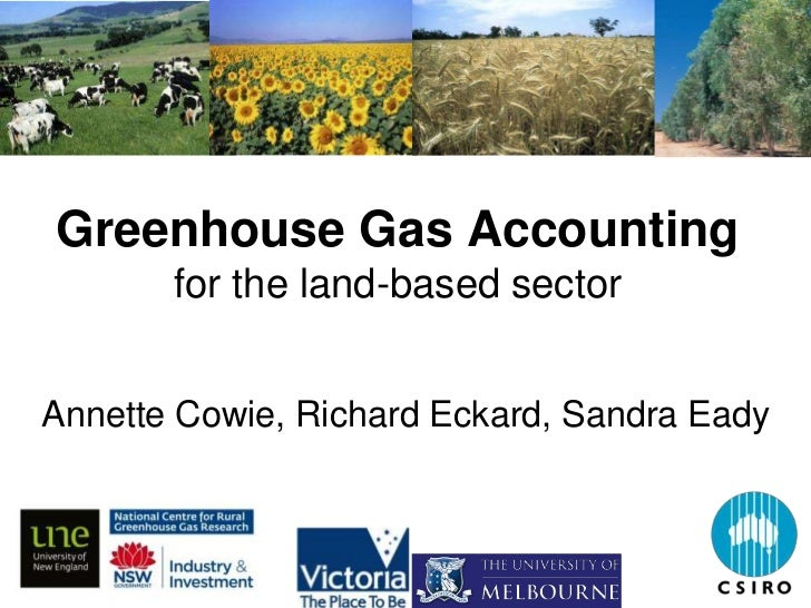 Greenhouse Gas Accounting       for the land-based sectorAnnette Cowie, Richard Eckard, Sandra Eady