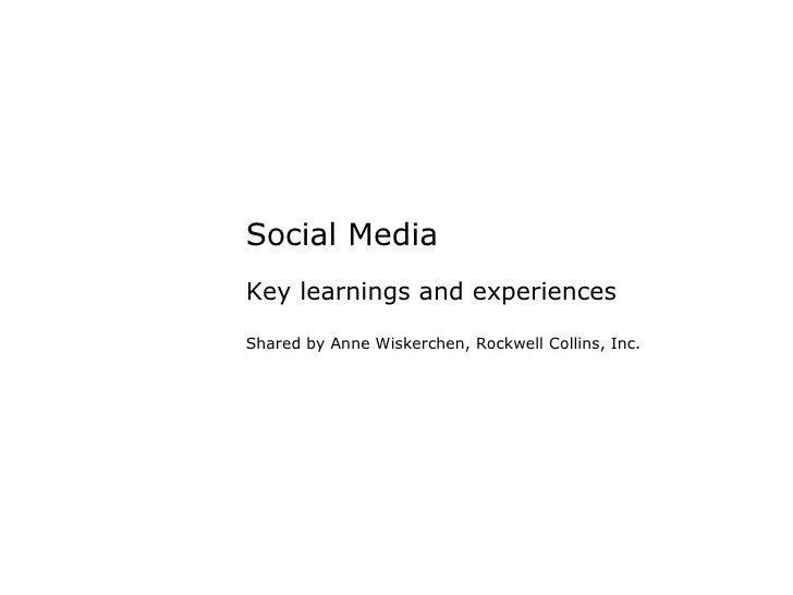 Social Media Key learnings and experiences Shared by Anne Wiskerchen, Rockwell Collins, Inc.