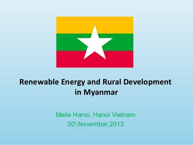Melia Hanoi, Hanoi Vietnam 20th ,November,2012 Renewable Energy and Rural Development in Myanmar