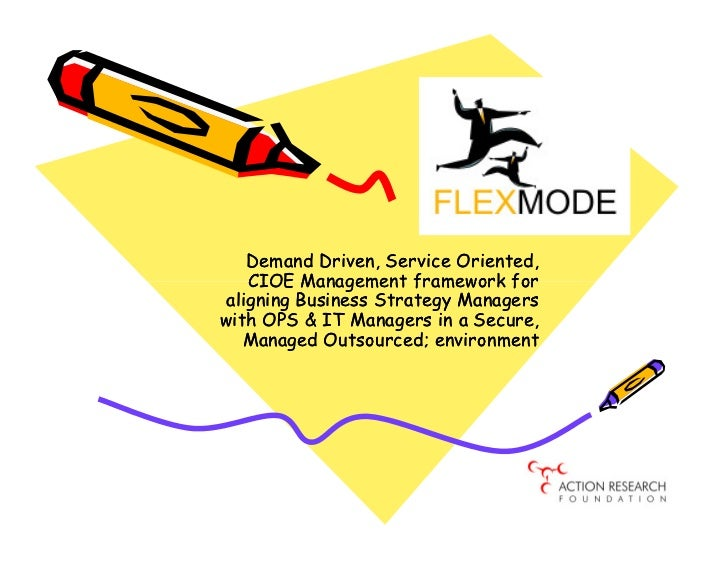 Demand Driven, Service Oriented,    CIOE Management framework for aligning Business Strategy Managerswith OPS & IT Manager...