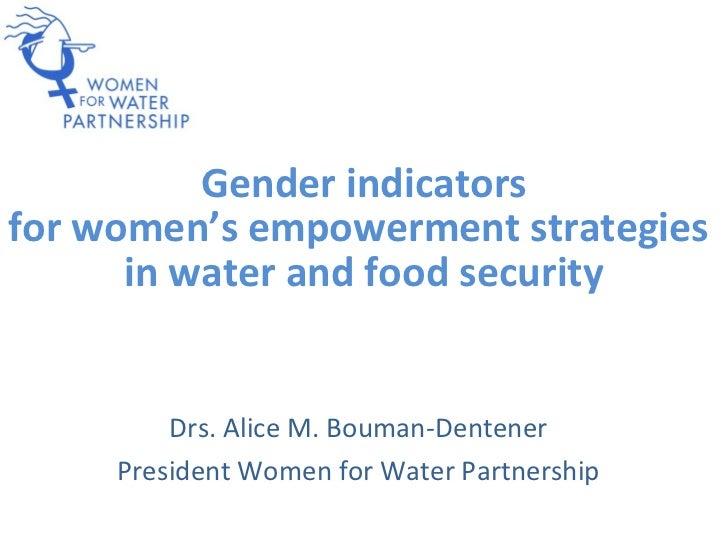 Gender indicatorsfor women's empowerment strategies      in water and food security         Drs. Alice M. Bouman-Dentener ...