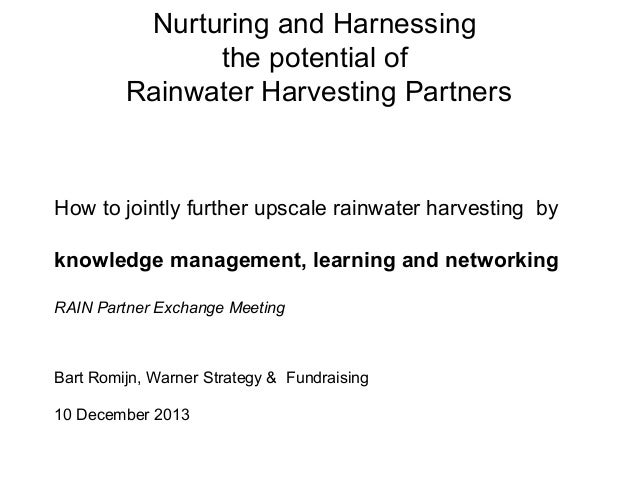 Nurturing and Harnessing the potential of Rainwater Harvesting Partners  How to jointly further upscale rainwater harvesti...
